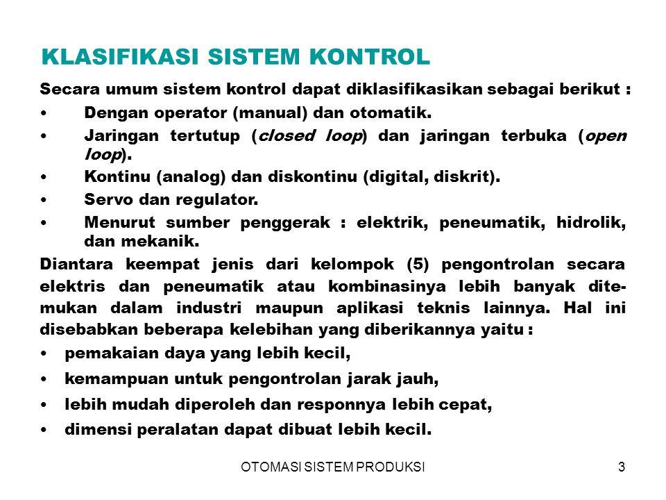 OTOMASI SISTEM PRODUKSI3 KLASIFIKASI SISTEM KONTROL Secara umum sistem kontrol dapat diklasifikasikan sebagai berikut : •Dengan operator (manual) dan