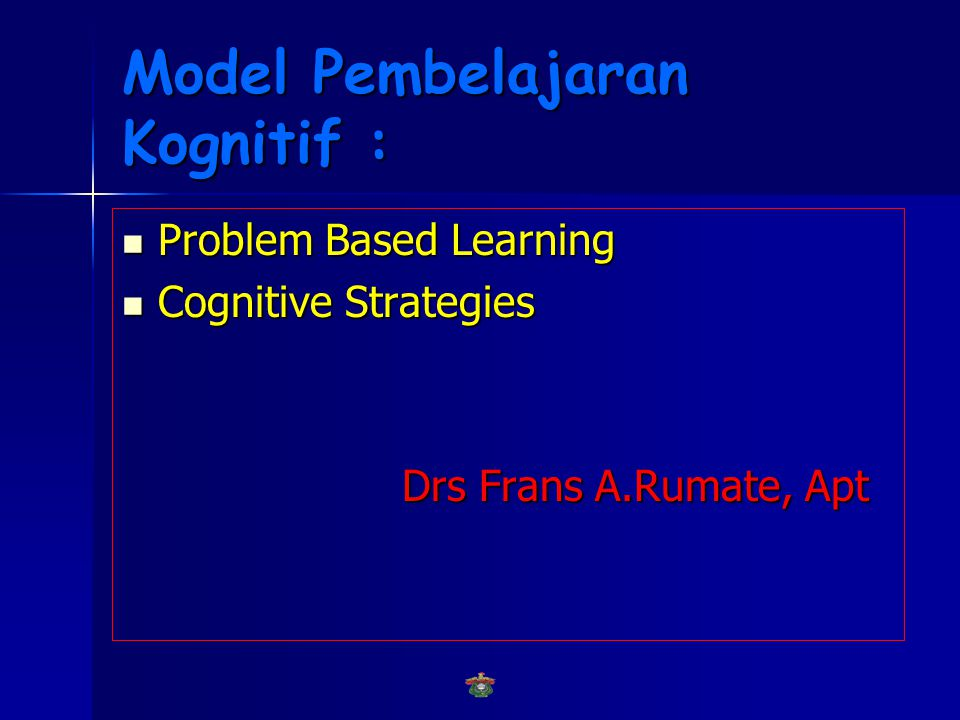 Model Pembelajaran Kognitif :  Problem Based Learning  Cognitive Strategies Drs Frans A.Rumate, Apt Drs Frans A.Rumate, Apt