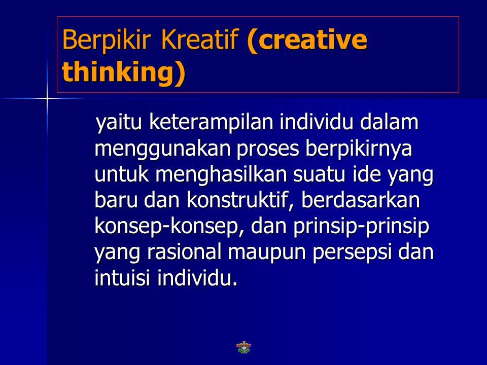 Berpikir Kritis (critical thinking yaitu keterampilan individu dalam menggunakan proses berpikirnya untuk menganalisis argumen dan memberikan interpretasi berdasarkan persepsi yang sahih melalui logical reasoning , analisis asumsi dan bias dari argumen, dan interpretasi logis.
