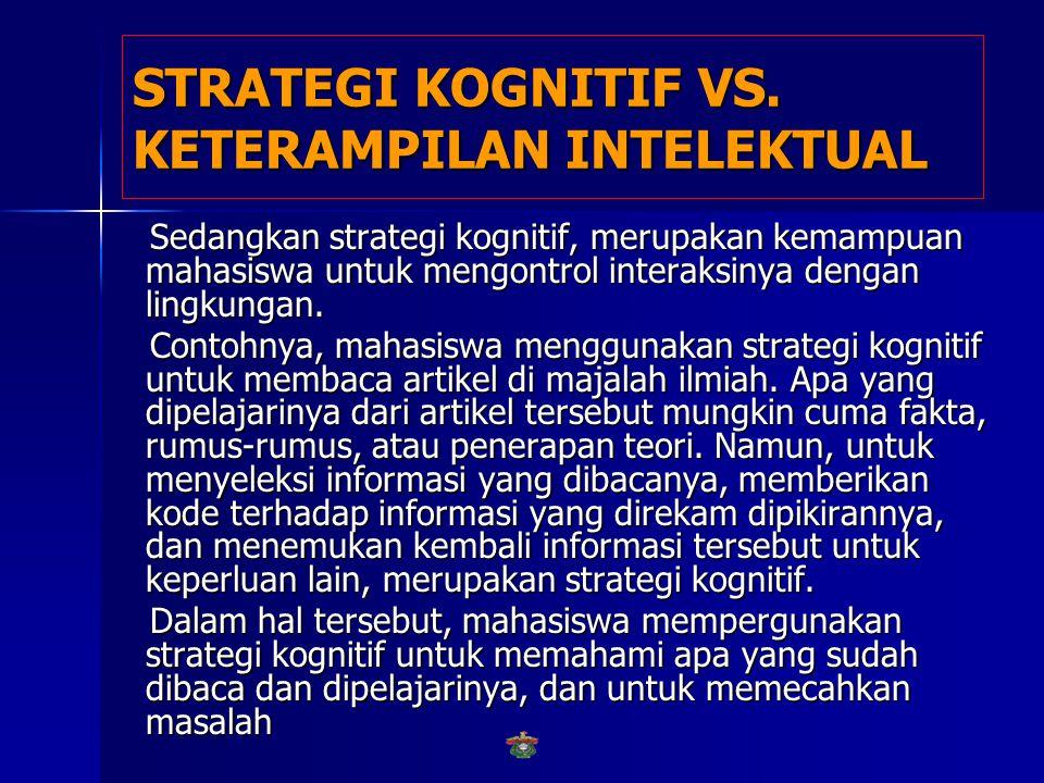 STRATEGI KOGNITIF VS. KETERAMPILAN INTELEKTUAL  Strategi kognitif berbeda dengan keterampilan intelektual yang disebut