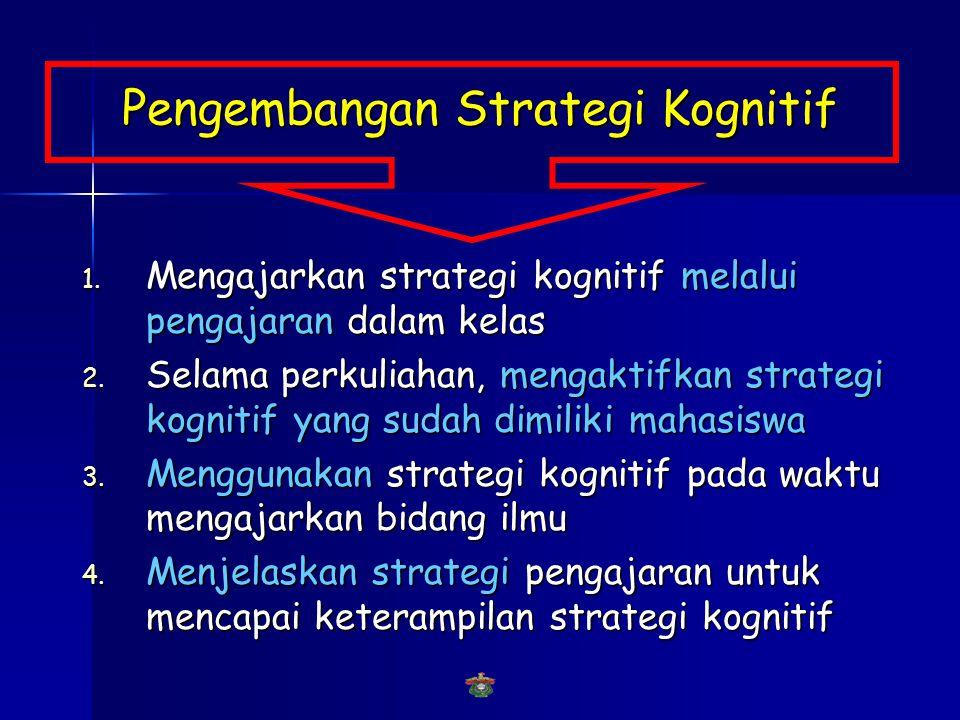 STRATEGI KOGNITIF VS. KETERAMPILAN INTELEKTUAL  Strategi kognitif merupakan cara mahasiswa untuk mengorganisasikan dan mengontrol proses belajarnya,