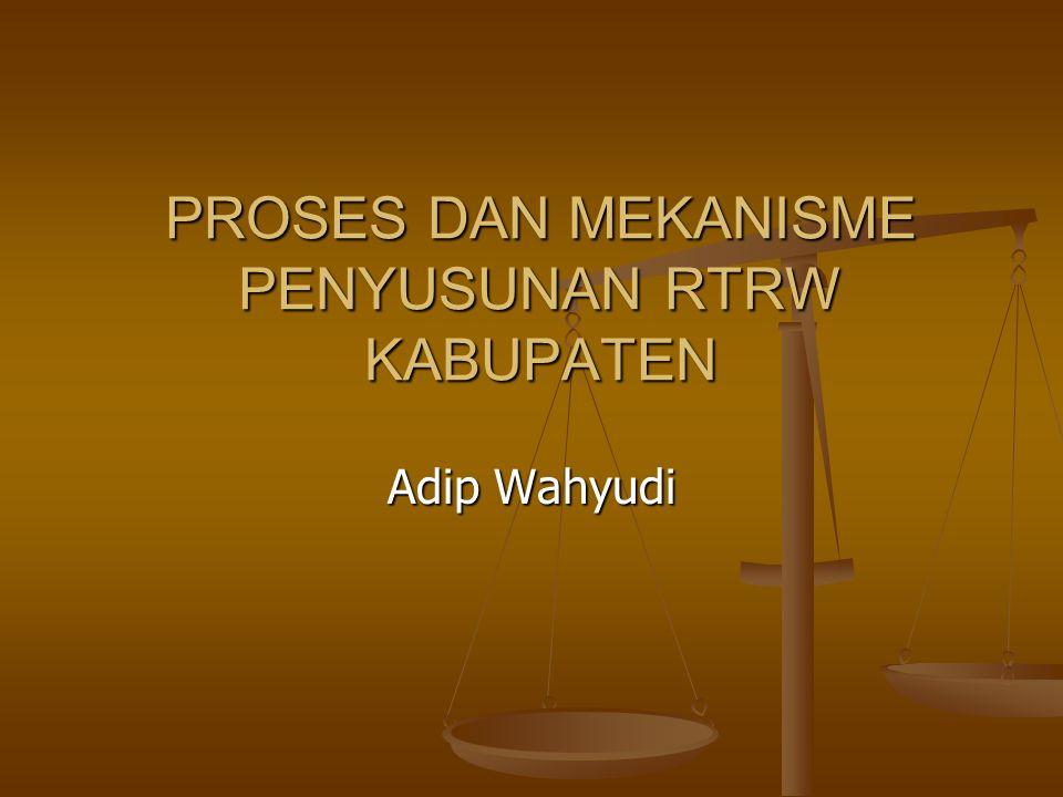 PROSES DAN MEKANISME PENYUSUNAN RTRW KABUPATEN Adip Wahyudi