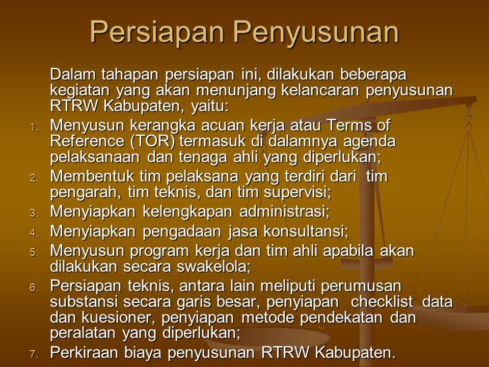 Persiapan Penyusunan Dalam tahapan persiapan ini, dilakukan beberapa kegiatan yang akan menunjang kelancaran penyusunan RTRW Kabupaten, yaitu: 1. Meny