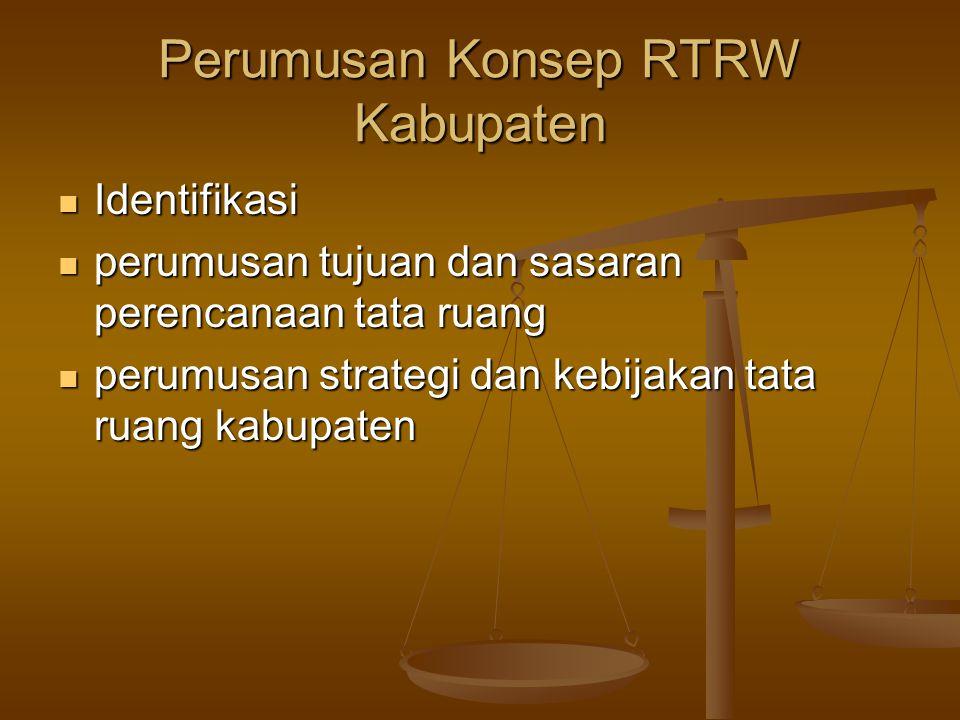 Perumusan Konsep RTRW Kabupaten  Identifikasi  perumusan tujuan dan sasaran perencanaan tata ruang  perumusan strategi dan kebijakan tata ruang kab