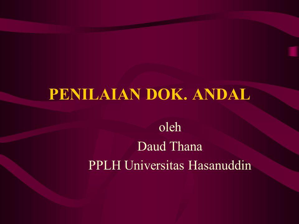 PENILAIAN DOK. ANDAL oleh Daud Thana PPLH Universitas Hasanuddin