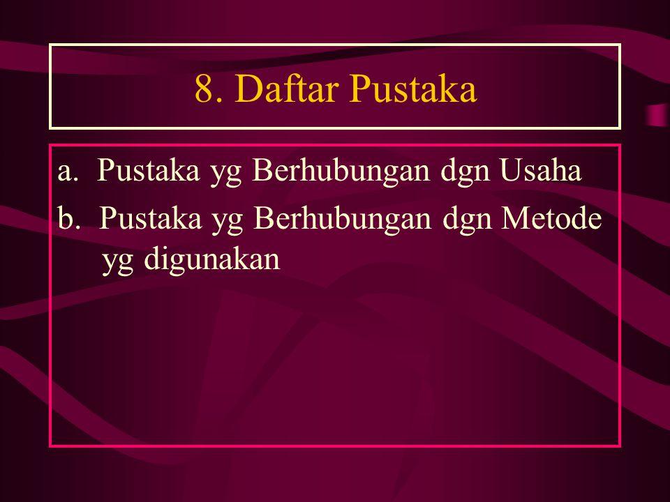 8. Daftar Pustaka a. Pustaka yg Berhubungan dgn Usaha b. Pustaka yg Berhubungan dgn Metode yg digunakan