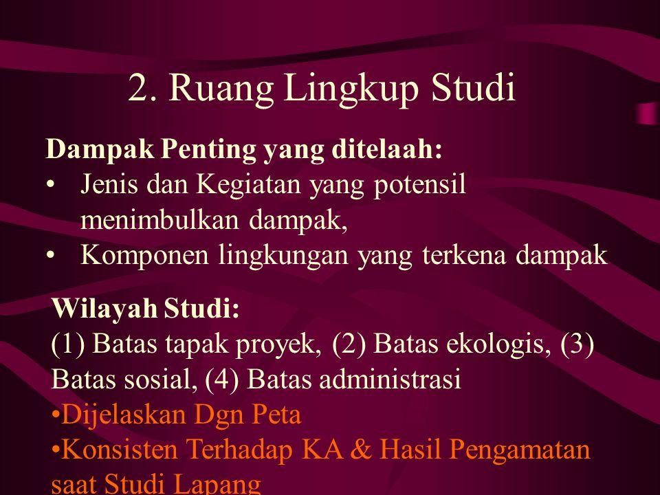 2. Ruang Lingkup Studi Wilayah Studi: (1) Batas tapak proyek, (2) Batas ekologis, (3) Batas sosial, (4) Batas administrasi •Dijelaskan Dgn Peta •Konsi