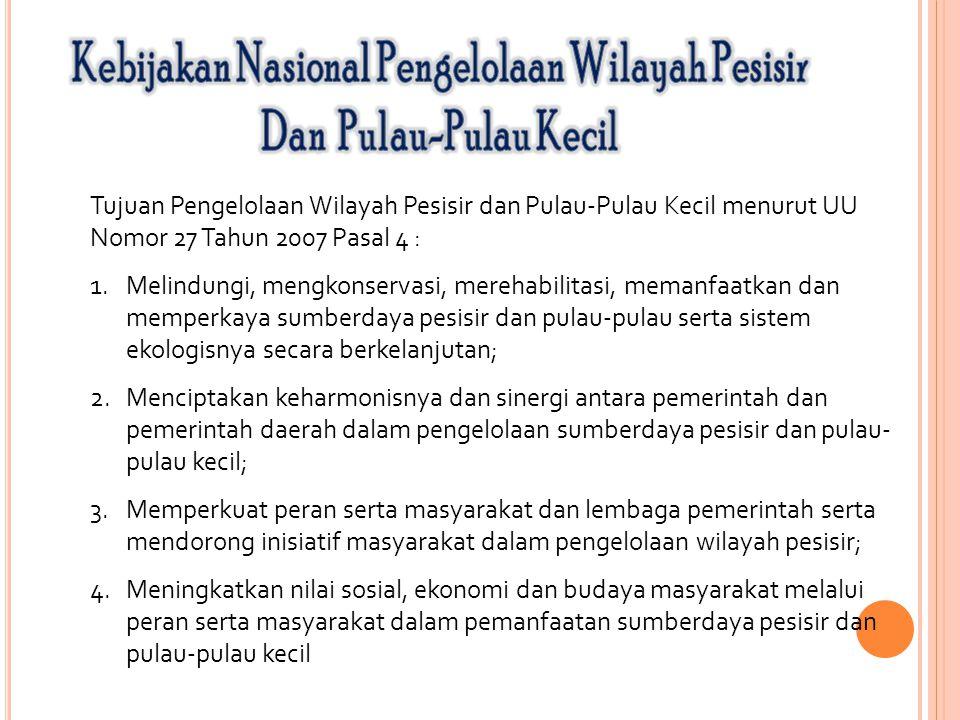 Tujuan Pengelolaan Wilayah Pesisir dan Pulau-Pulau Kecil menurut UU Nomor 27 Tahun 2007 Pasal 4 : 1.Melindungi, mengkonservasi, merehabilitasi, memanf
