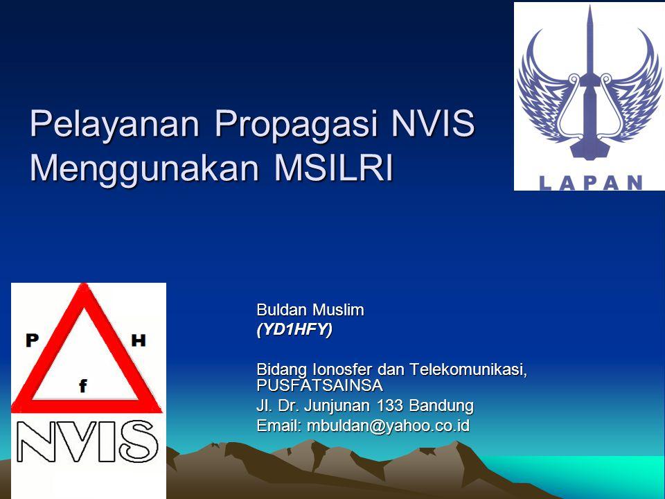 Pelayanan Propagasi NVIS Menggunakan MSILRI Buldan Muslim (YD1HFY) Bidang Ionosfer dan Telekomunikasi, PUSFATSAINSA Jl. Dr. Junjunan 133 Bandung Email