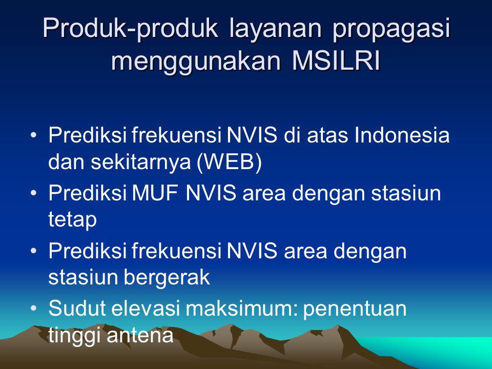 Produk-produk layanan propagasi menggunakan MSILRI •Prediksi frekuensi NVIS di atas Indonesia dan sekitarnya (WEB) •Prediksi MUF NVIS area dengan stas