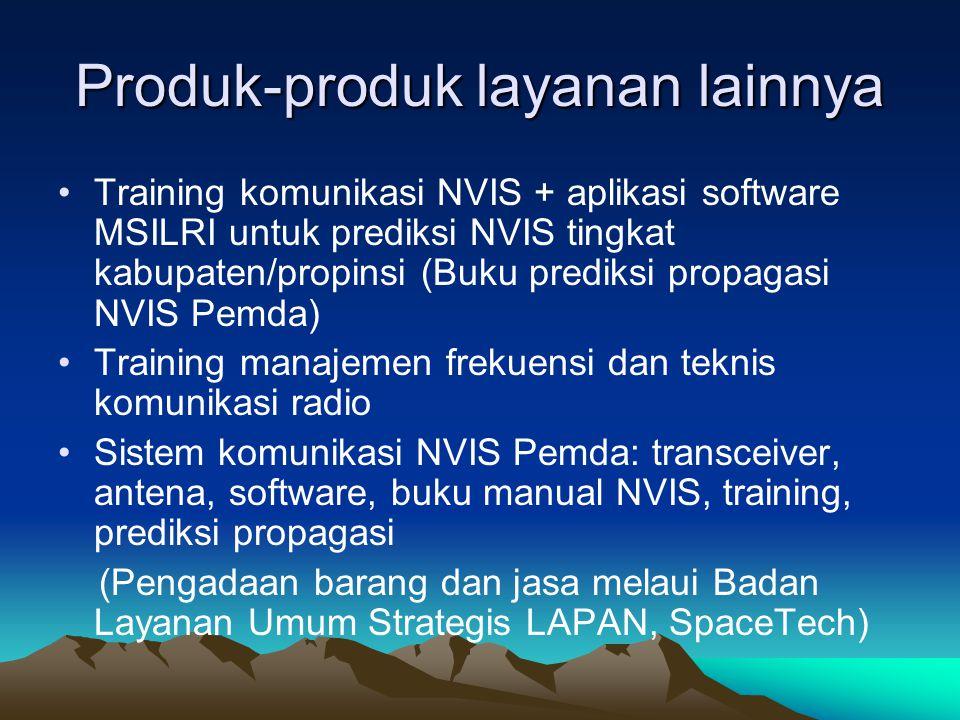 Produk-produk layanan lainnya •Training komunikasi NVIS + aplikasi software MSILRI untuk prediksi NVIS tingkat kabupaten/propinsi (Buku prediksi propa