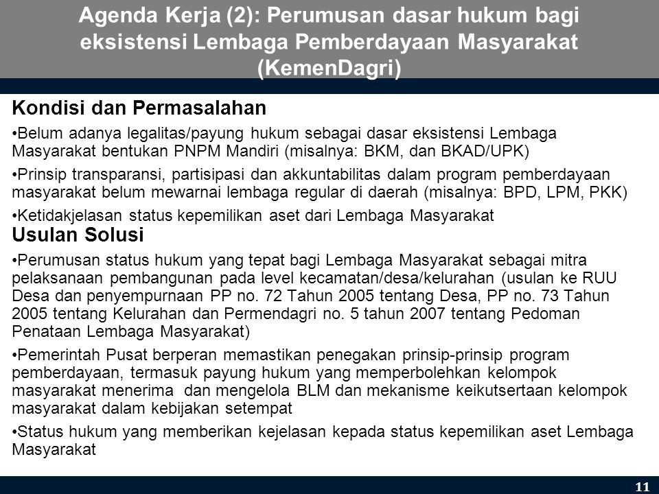 Kondisi dan Permasalahan •Belum adanya legalitas/payung hukum sebagai dasar eksistensi Lembaga Masyarakat bentukan PNPM Mandiri (misalnya: BKM, dan BK