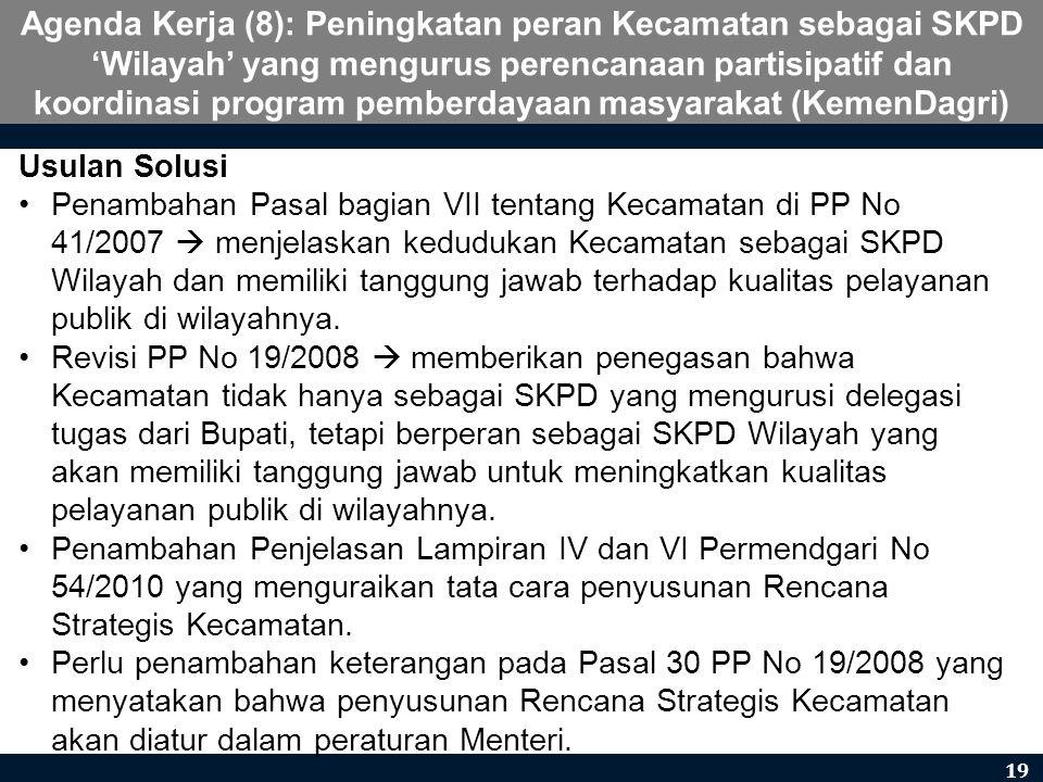 Agenda Kerja (8): Peningkatan peran Kecamatan sebagai SKPD 'Wilayah' yang mengurus perencanaan partisipatif dan koordinasi program pemberdayaan masyar