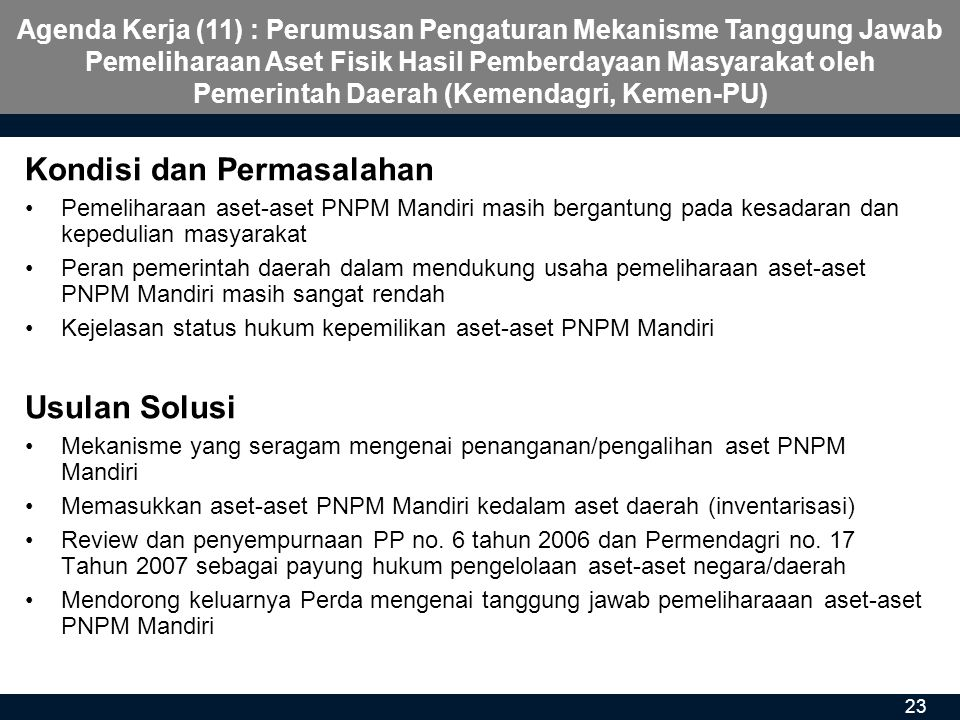 23 Kondisi dan Permasalahan •Pemeliharaan aset-aset PNPM Mandiri masih bergantung pada kesadaran dan kepedulian masyarakat •Peran pemerintah daerah da