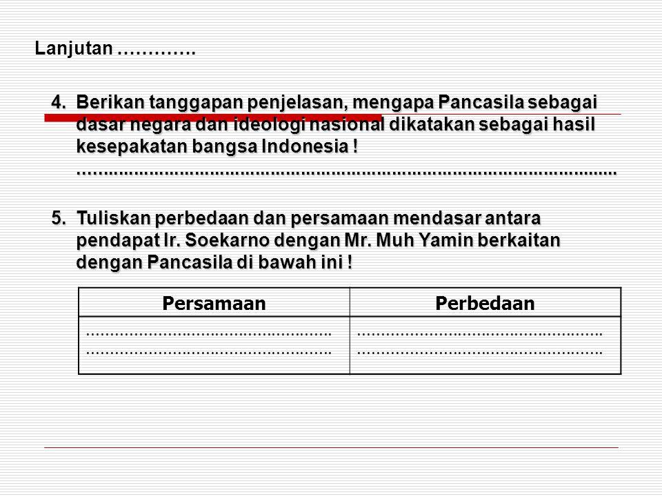 4.Berikan tanggapan penjelasan, mengapa Pancasila sebagai dasar negara dan ideologi nasional dikatakan sebagai hasil kesepakatan bangsa Indonesia !...