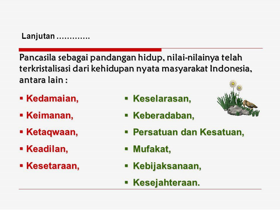 Pancasila sebagai pandangan hidup, nilai-nilainya telah terkristalisasi dari kehidupan nyata masyarakat Indonesia, antara lain : Lanjutan ………….  Keda