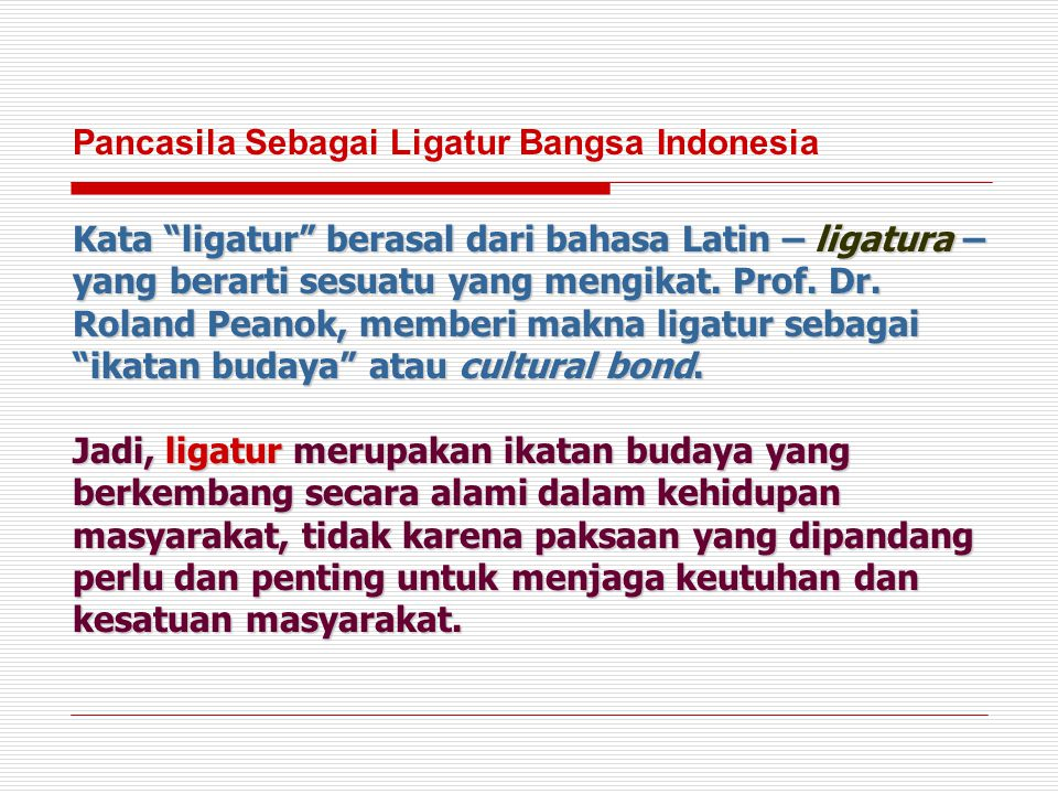 "Kata ""ligatur"" berasal dari bahasa Latin – ligatura – yang berarti sesuatu yang mengikat. Prof. Dr. Roland Peanok, memberi makna ligatur sebagai ""ikat"