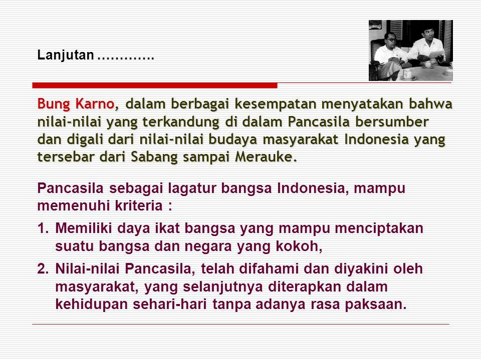 Pancasila sebagai lagatur bangsa Indonesia, mampu memenuhi kriteria : 1.Memiliki daya ikat bangsa yang mampu menciptakan suatu bangsa dan negara yang