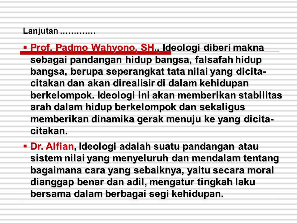  Prof. Padmo Wahyono, SH., Ideologi diberi makna sebagai pandangan hidup bangsa, falsafah hidup bangsa, berupa seperangkat tata nilai yang dicita- ci