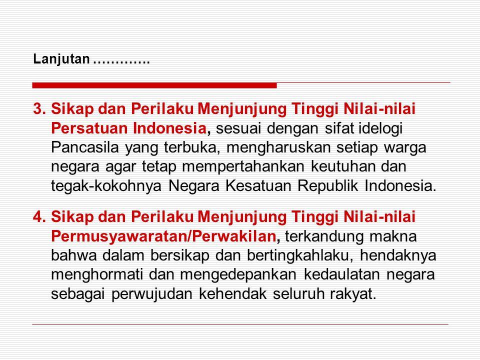 3.Sikap dan Perilaku Menjunjung Tinggi Nilai-nilai Persatuan Indonesia, sesuai dengan sifat idelogi Pancasila yang terbuka, mengharuskan setiap warga