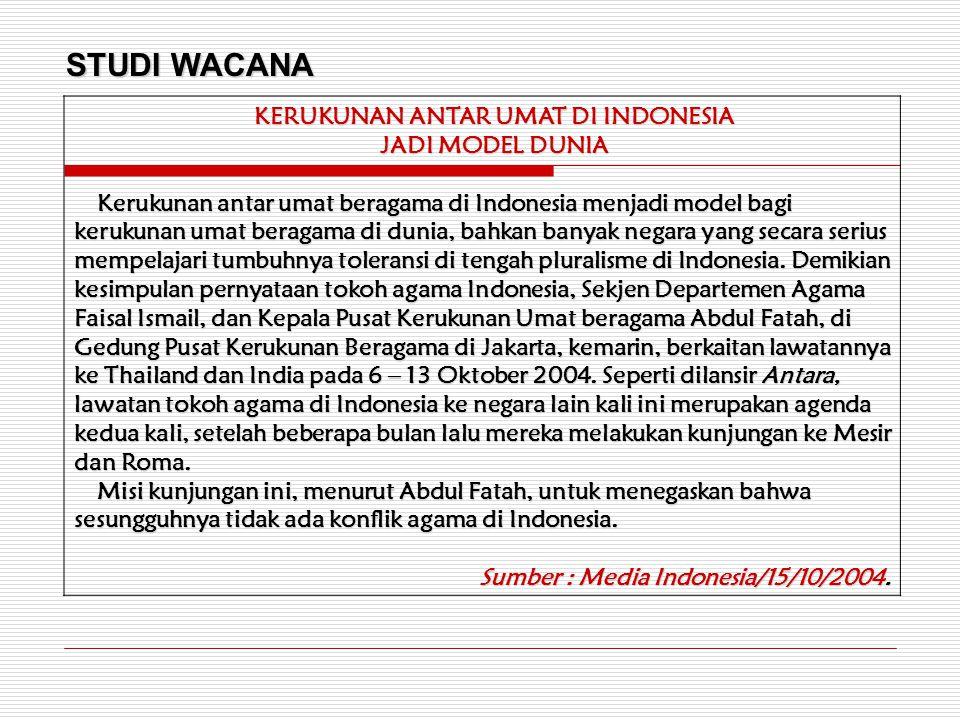 STUDI WACANA KERUKUNAN ANTAR UMAT DI INDONESIA JADI MODEL DUNIA Kerukunan antar umat beragama di Indonesia menjadi model bagi kerukunan umat beragama