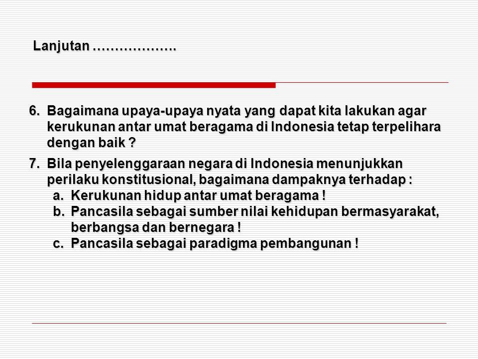 6.Bagaimana upaya-upaya nyata yang dapat kita lakukan agar kerukunan antar umat beragama di Indonesia tetap terpelihara dengan baik ? 7.Bila penyeleng