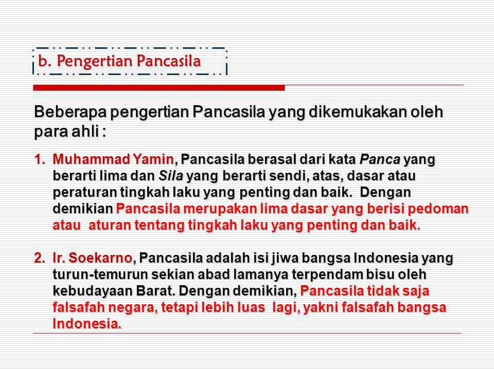 b.Pengertian Pancasila Beberapa pengertian Pancasila yang dikemukakan oleh para ahli : 1.Muhammad Yamin, Pancasila berasal dari kata Panca yang berart