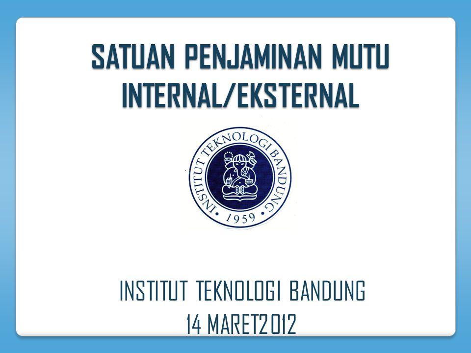 SATUAN PENJAMINAN MUTU INTERNAL/EKSTERNAL INSTITUT TEKNOLOGI BANDUNG 14 MARET2012