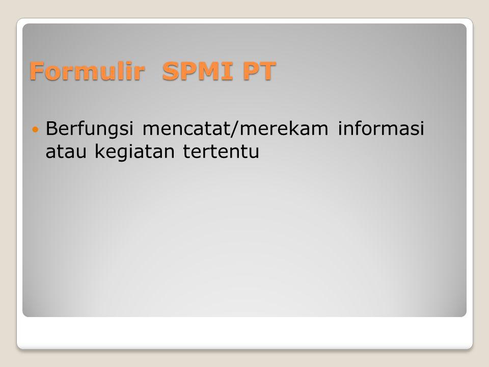 Formulir SPMI PT  Berfungsi mencatat/merekam informasi atau kegiatan tertentu