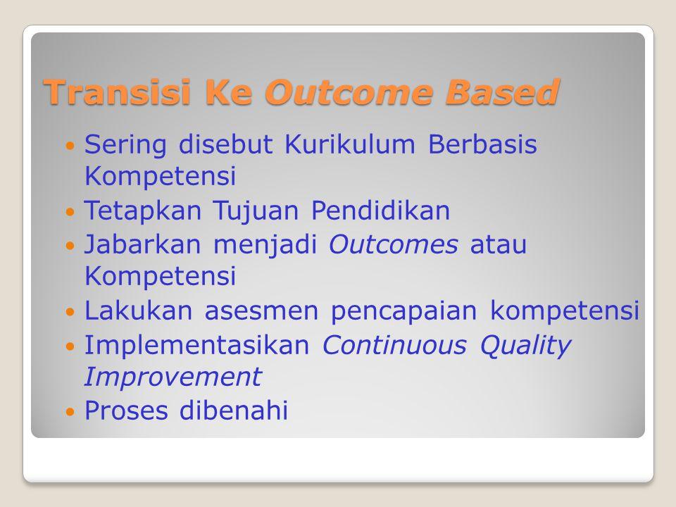 Transisi Ke Outcome Based  Sering disebut Kurikulum Berbasis Kompetensi  Tetapkan Tujuan Pendidikan  Jabarkan menjadi Outcomes atau Kompetensi  La