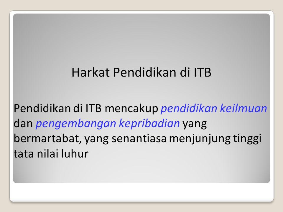 Pendidikan di ITB mencakup pendidikan keilmuan dan pengembangan kepribadian yang bermartabat, yang senantiasa menjunjung tinggi tata nilai luhur Harkat Pendidikan di ITB