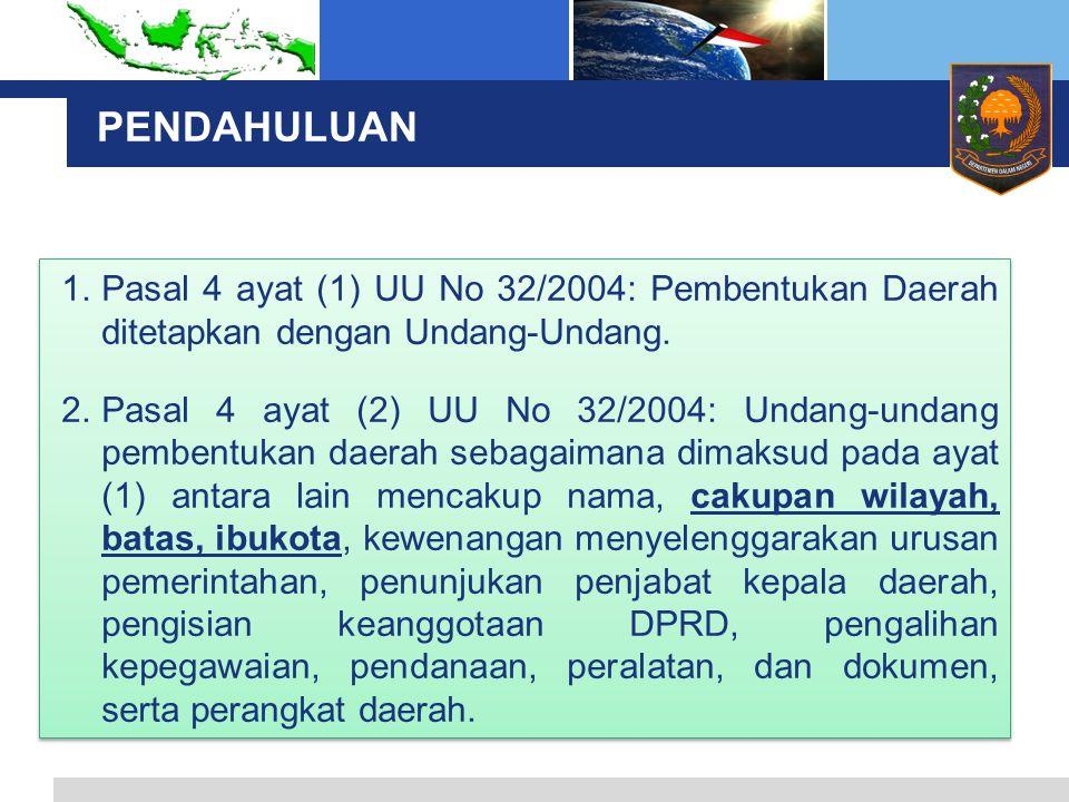 PENDAHULUAN 1.Pasal 4 ayat (1) UU No 32/2004: Pembentukan Daerah ditetapkan dengan Undang-Undang.