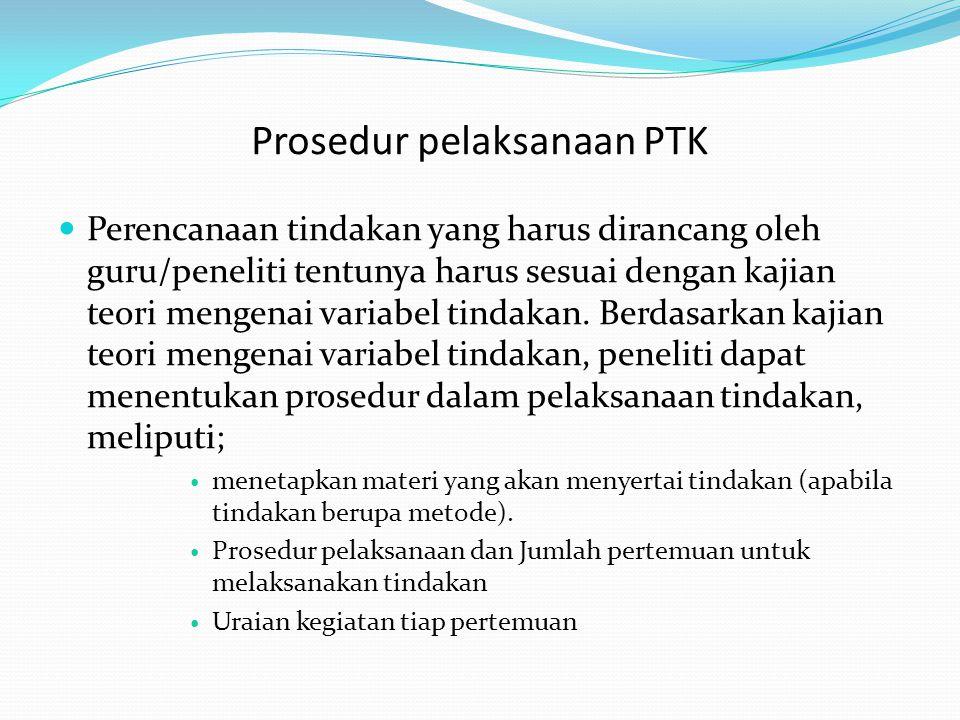 Prosedur pelaksanaan PTK  Perencanaan tindakan yang harus dirancang oleh guru/peneliti tentunya harus sesuai dengan kajian teori mengenai variabel ti