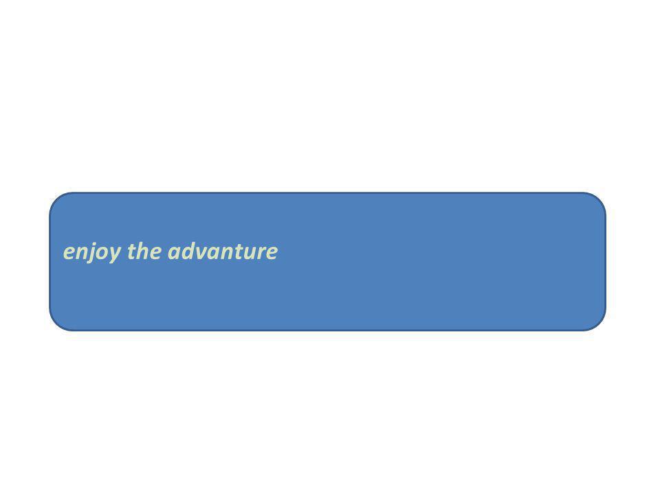 enjoy the advanture