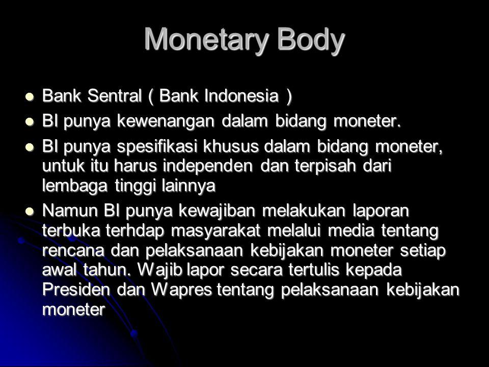 Monetary Body  Bank Sentral ( Bank Indonesia )  BI punya kewenangan dalam bidang moneter.  BI punya spesifikasi khusus dalam bidang moneter, untuk