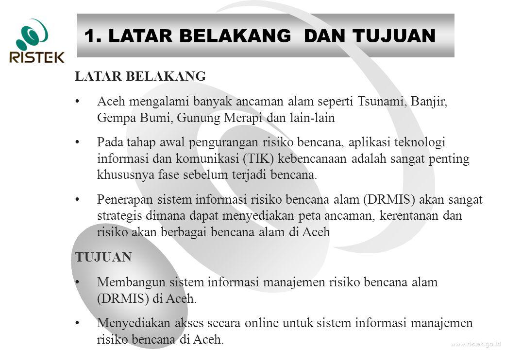 www.ristek.go.id 1. LATAR BELAKANG DAN TUJUAN LATAR BELAKANG • Aceh mengalami banyak ancaman alam seperti Tsunami, Banjir, Gempa Bumi, Gunung Merapi d