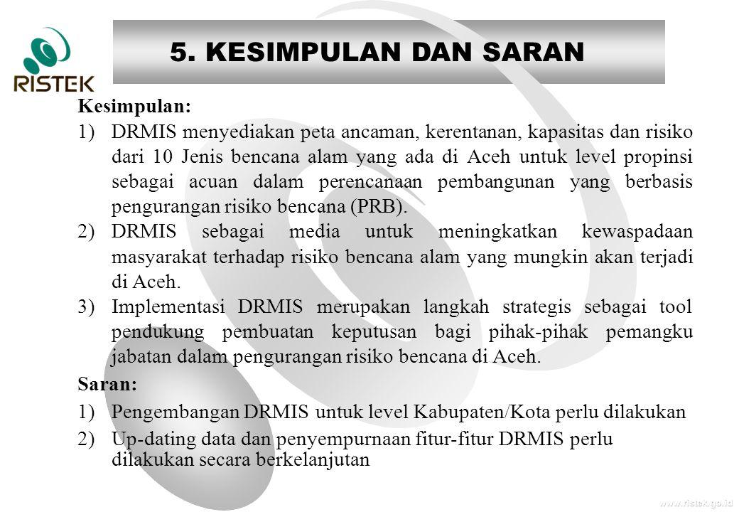 www.ristek.go.id 5. KESIMPULAN DAN SARAN Kesimpulan: 1)DRMIS menyediakan peta ancaman, kerentanan, kapasitas dan risiko dari 10 Jenis bencana alam yan