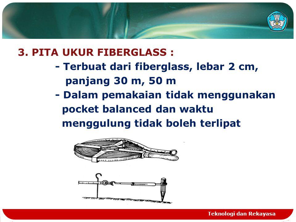 3. PITA UKUR FIBERGLASS : - Terbuat dari fiberglass, lebar 2 cm, panjang 30 m, 50 m - Dalam pemakaian tidak menggunakan pocket balanced dan waktu meng