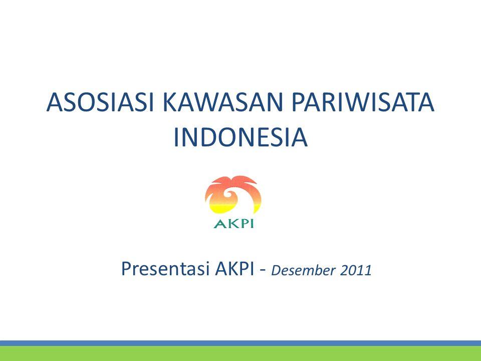 ASOSIASI KAWASAN PARIWISATA INDONESIA Presentasi AKPI - Desember 2011