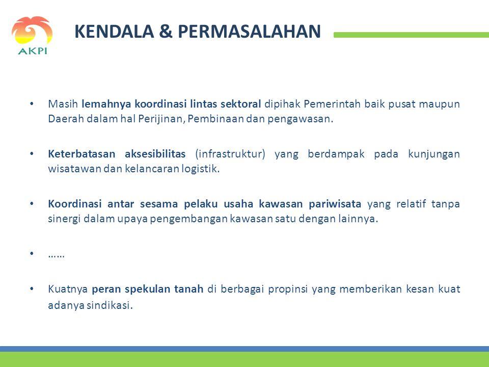 KENDALA & PERMASALAHAN • Masih lemahnya koordinasi lintas sektoral dipihak Pemerintah baik pusat maupun Daerah dalam hal Perijinan, Pembinaan dan pengawasan.