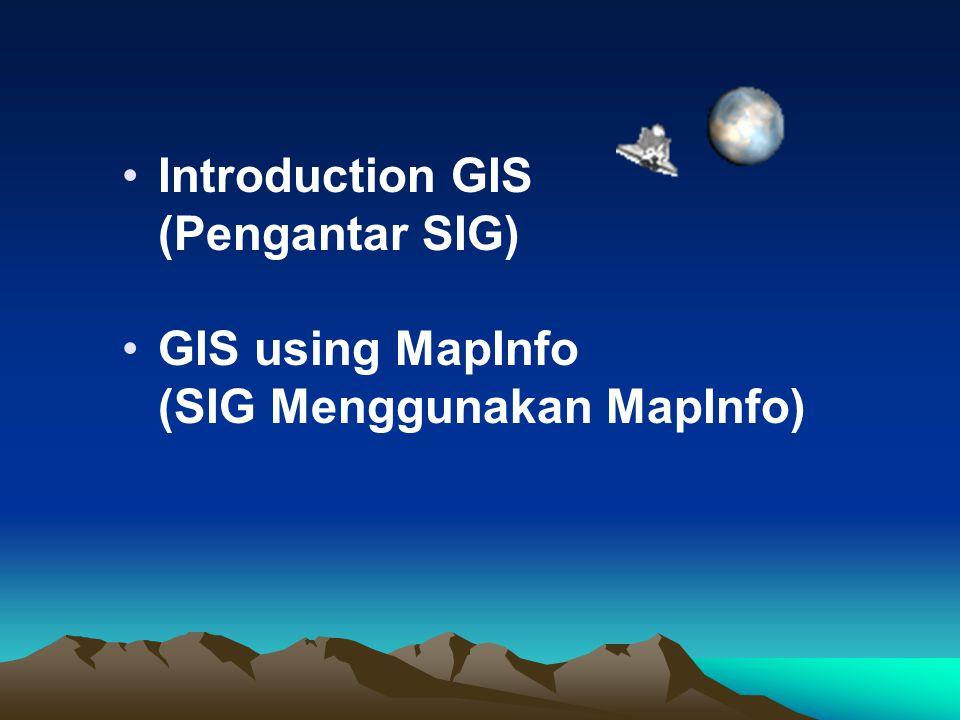 •Introduction GIS (Pengantar SIG) •GIS using MapInfo (SIG Menggunakan MapInfo)