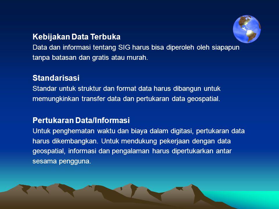 Kebijakan Data Terbuka Data dan informasi tentang SIG harus bisa diperoleh oleh siapapun tanpa batasan dan gratis atau murah. Standarisasi Standar unt