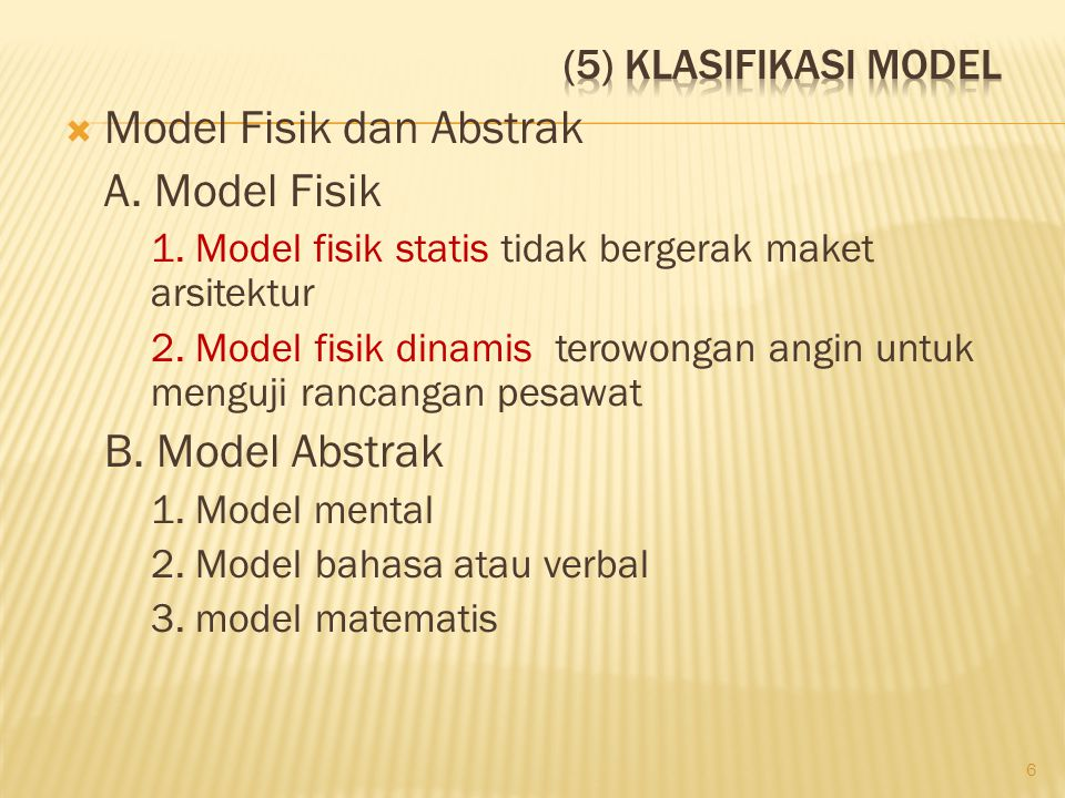  Model Fisik dan Abstrak A. Model Fisik 1. Model fisik statis tidak bergerak maket arsitektur 2. Model fisik dinamis terowongan angin untuk menguji r