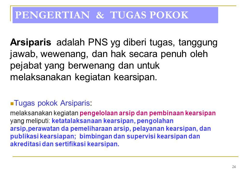 25 ARSIPARIS DASAR HUKUM 1. PERATURAN MENPAN No. PER/3/M.PAN/3/2009 ttg Jabfung Arsiparis dan Angka Kreditnya 2.Keputusan Bersama Kepala Arsip Nasiona