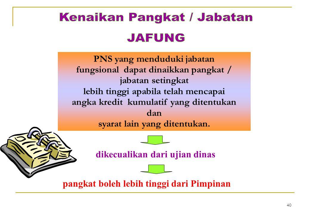 39  Januari untuk kenikan pangkat April  Juli untuk kenaikan pangkat Oktober D engan ketentuan penilaian untuk pengangkatan dan kenaikan jabatan dapat dilakukan setiap saat.