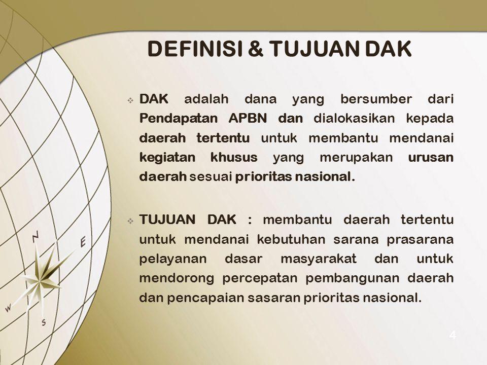 DEFINISI & TUJUAN DAK 4  DAK adalah dana yang bersumber dari Pendapatan APBN dan dialokasikan kepada daerah tertentu untuk membantu mendanai kegiatan