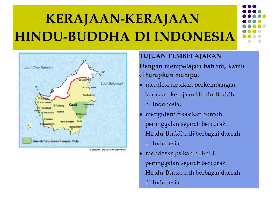KERAJAAN-KERAJAAN HINDU-BUDDHA DI INDONESIA TUJUAN PEMBELAJARAN Dengan mempelajari bab ini, kamu diharapkan mampu:  mendeskripsikan perkembangan kera