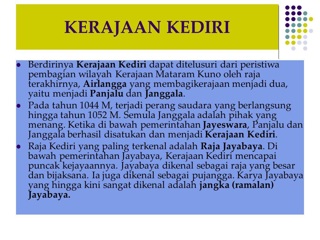 KERAJAAN KEDIRI  Berdirinya Kerajaan Kediri dapat ditelusuri dari peristiwa pembagian wilayah Kerajaan Mataram Kuno oleh raja terakhirnya, Airlangga