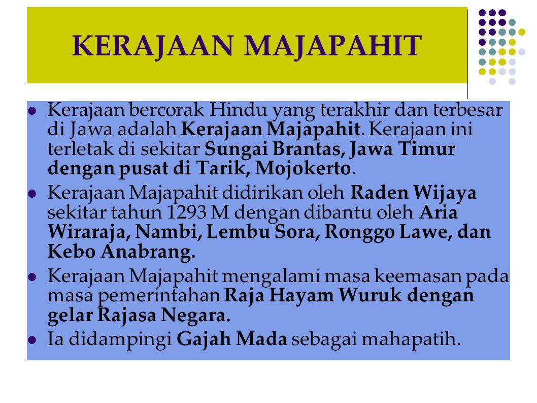 KERAJAAN MAJAPAHIT  Kerajaan bercorak Hindu yang terakhir dan terbesar di Jawa adalah Kerajaan Majapahit. Kerajaan ini terletak di sekitar Sungai Bra