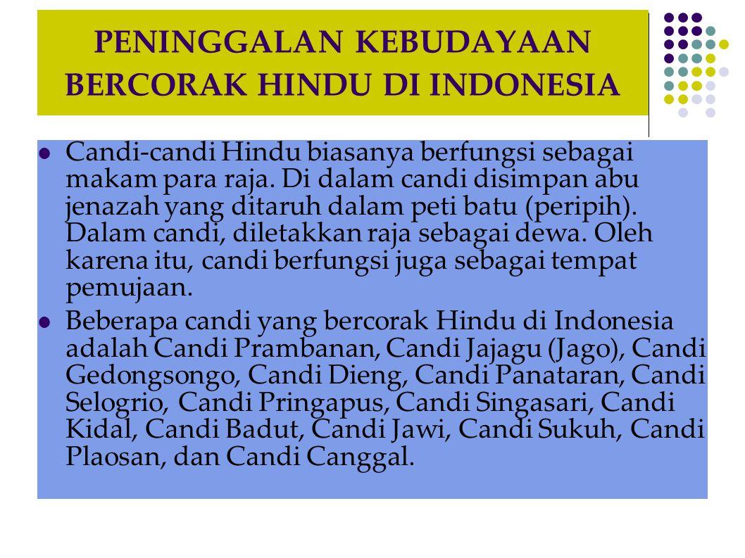 PENINGGALAN KEBUDAYAAN BERCORAK HINDU DI INDONESIA  Candi-candi Hindu biasanya berfungsi sebagai makam para raja. Di dalam candi disimpan abu jenazah